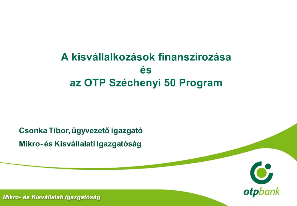 A kisvállalkozások finanszírozása és az OTP Széchenyi 50 Program Mikro- és Kisvállalati Igazgatóság
