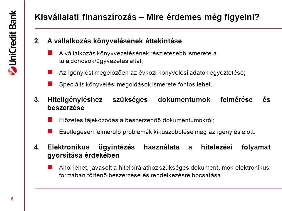 Széles körű finanszírozási célok és futamidők: Forgóeszközhitel – futamidő: 1 év  Készletvásárlásra és vevőkövetelés finanszírozására Beruházási hitel – futamidő: 1-10 év  Immateriális javak és tárgyi eszközök beszerzésére, korszerűsítésére;  EU-s támogatások előfinanszírozására.