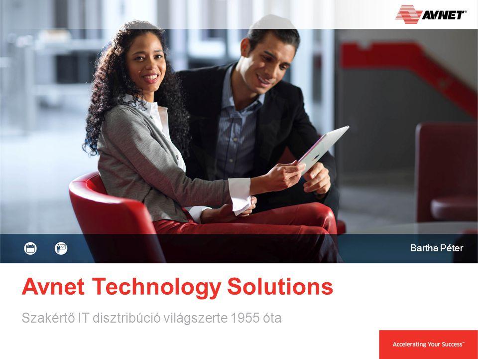 Avnet Technology Solutions Szakértő IT disztribúció világszerte 1955 óta Bartha Péter
