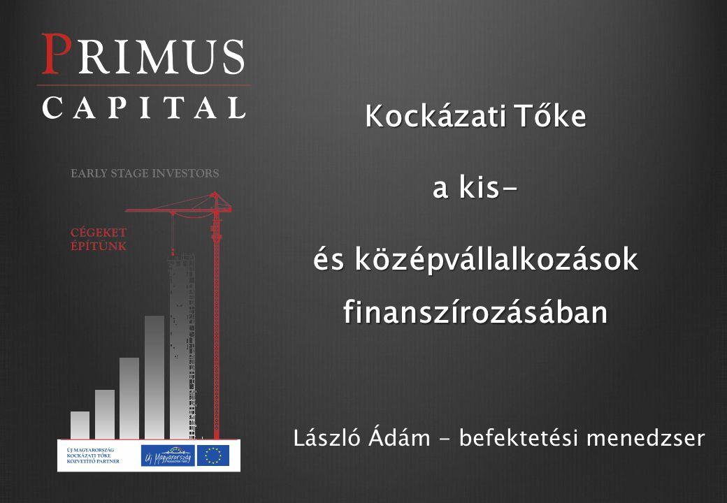 Kockázati Tőke a kis- és középvállalkozások finanszírozásában Kockázati Tőke a kis- és középvállalkozások finanszírozásában László Ádám - befektetési menedzser