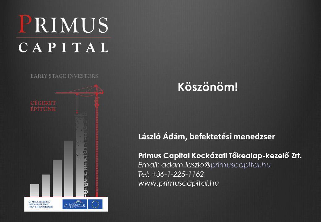 Köszönöm. László Ádám, befektetési menedzser Primus Capital Kockázati Tőkealap-kezelő Zrt.