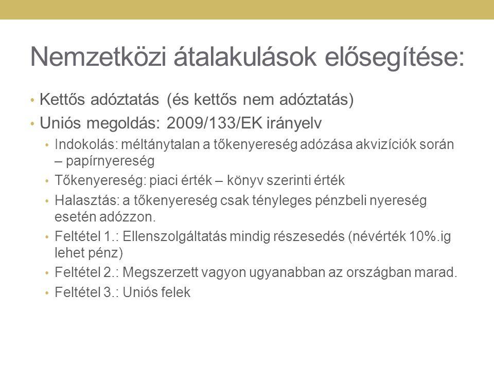 Nemzetközi átalakulások elősegítése: Kettős adóztatás (és kettős nem adóztatás) Uniós megoldás: 2009/133/EK irányelv Indokolás: méltánytalan a tőkenye