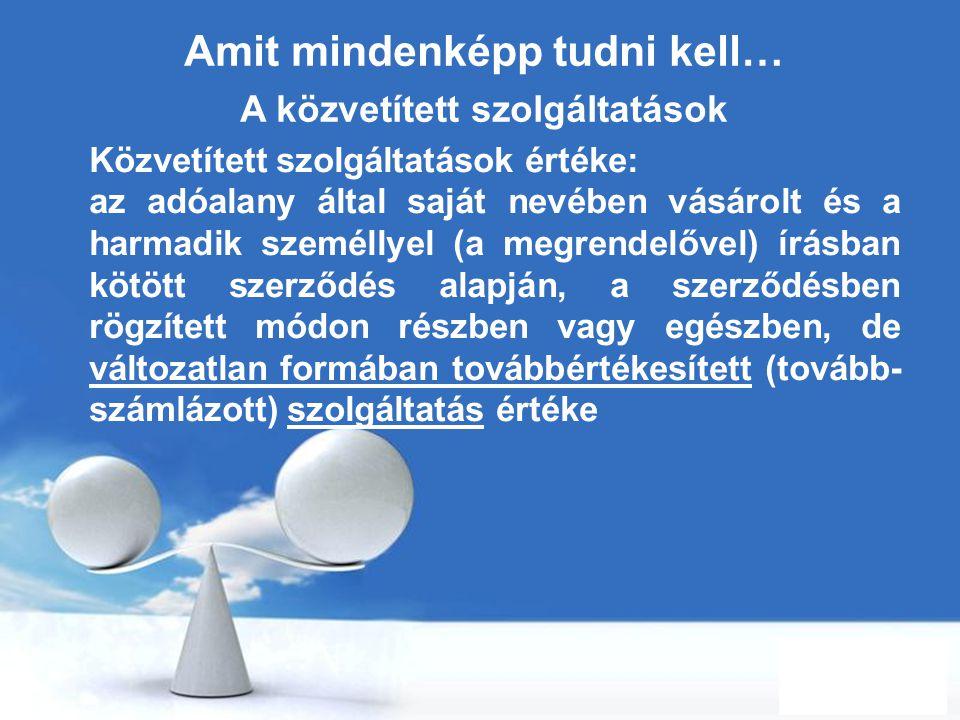Free Powerpoint Templates Page 30 Amit mindenképp tudni kell… A közvetített szolgáltatások Közvetített szolgáltatások értéke: az adóalany által saját