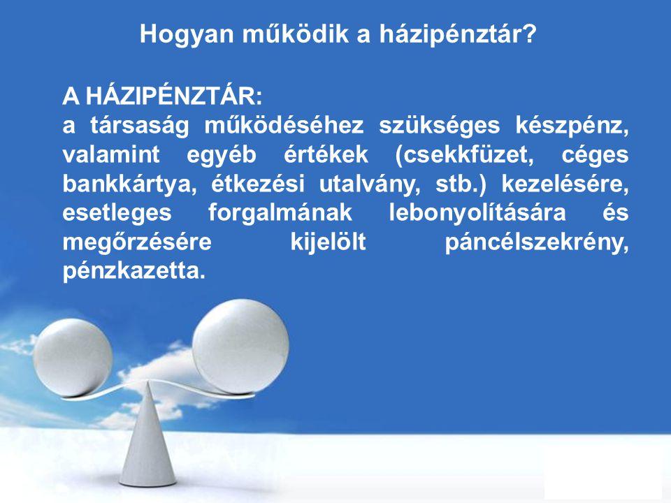 Free Powerpoint Templates Page 33 Hogyan működik a házipénztár? A HÁZIPÉNZTÁR: a társaság működéséhez szükséges készpénz, valamint egyéb értékek (csek