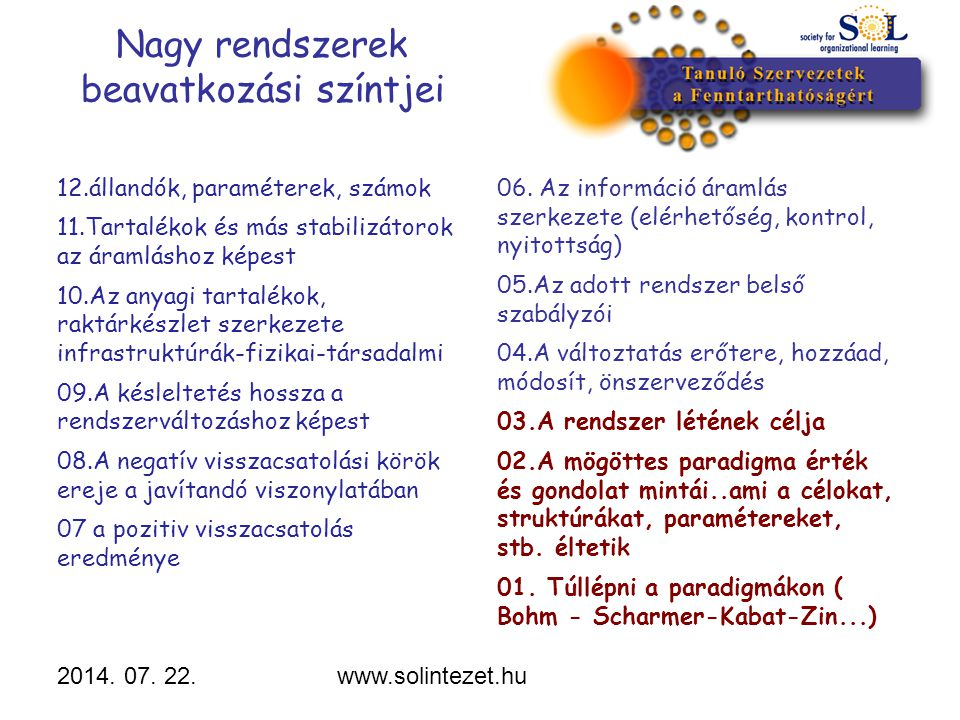 2014. 07. 22.www.solintezet.hu Nagy rendszerek beavatkozási színtjei 12.állandók, paraméterek, számok 11.Tartalékok és más stabilizátorok az áramlásho