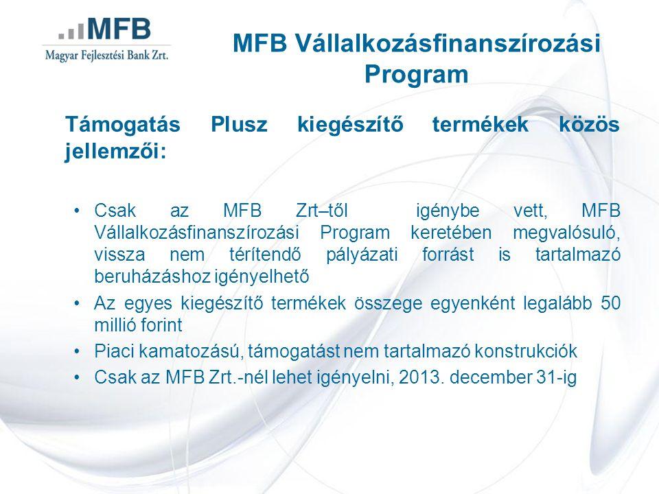 Támogatás Plusz kiegészítő termékek közös jellemzői: Csak az MFB Zrt–től igénybe vett, MFB Vállalkozásfinanszírozási Program keretében megvalósuló, vi