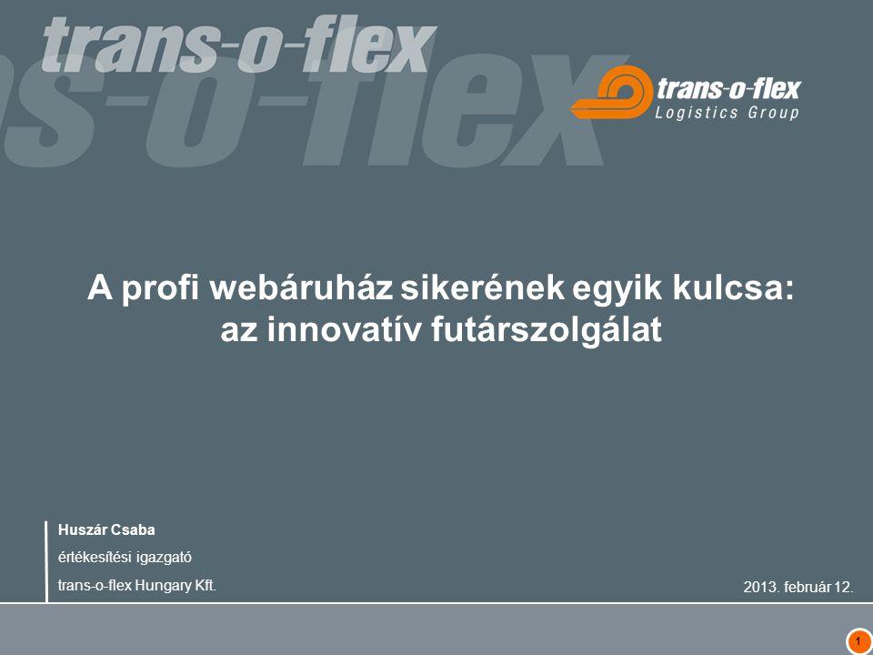 1 A profi webáruház sikerének egyik kulcsa: az innovatív futárszolgálat Huszár Csaba értékesítési igazgató trans-o-flex Hungary Kft.