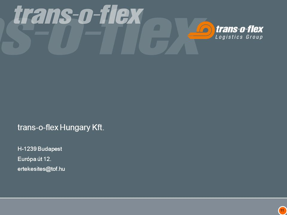 trans-o-flex Hungary Kft. H-1239 Budapest Európa út 12. ertekesites@tof.hu 11