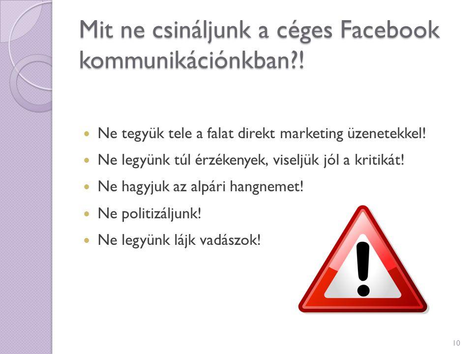 Mit ne csináljunk a céges Facebook kommunikációnkban?! Ne tegyük tele a falat direkt marketing üzenetekkel! Ne legyünk túl érzékenyek, viseljük jól a
