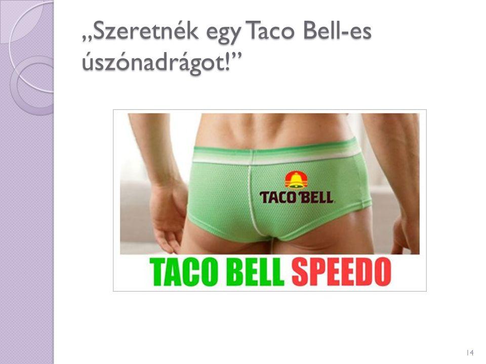 """""""Szeretnék egy Taco Bell-es úszónadrágot!"""" 14"""