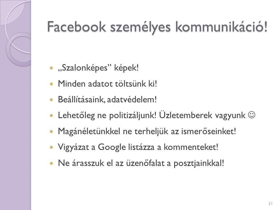 """Facebook személyes kommunikáció! """"Szalonképes"""" képek! Minden adatot töltsünk ki! Beállításaink, adatvédelem! Lehetőleg ne politizáljunk! Üzletemberek"""