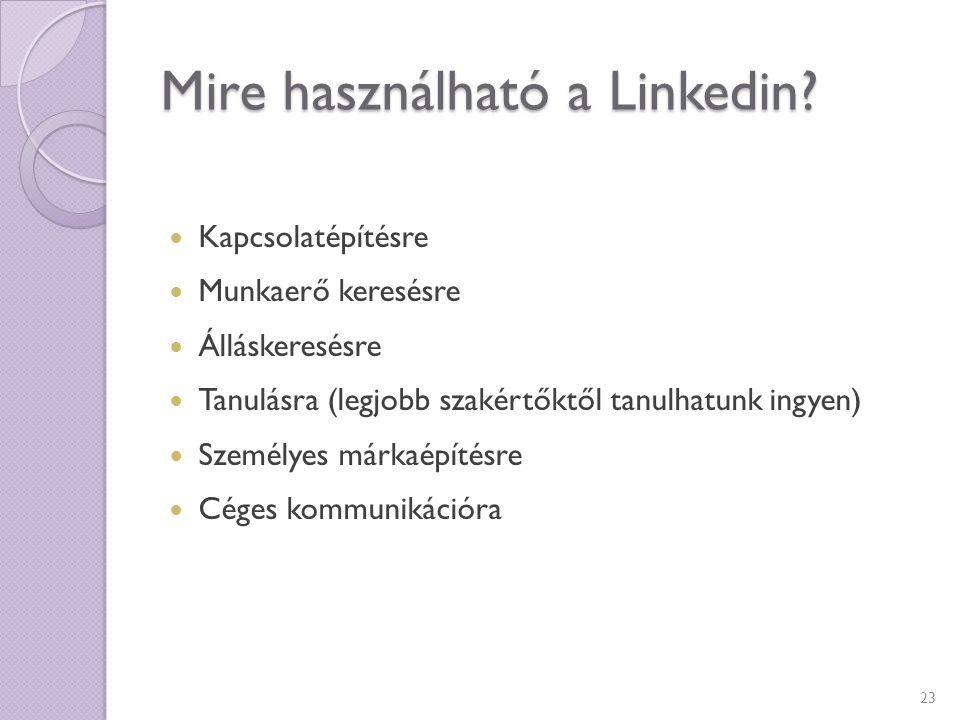 Mire használható a Linkedin? Kapcsolatépítésre Munkaerő keresésre Álláskeresésre Tanulásra (legjobb szakértőktől tanulhatunk ingyen) Személyes márkaép