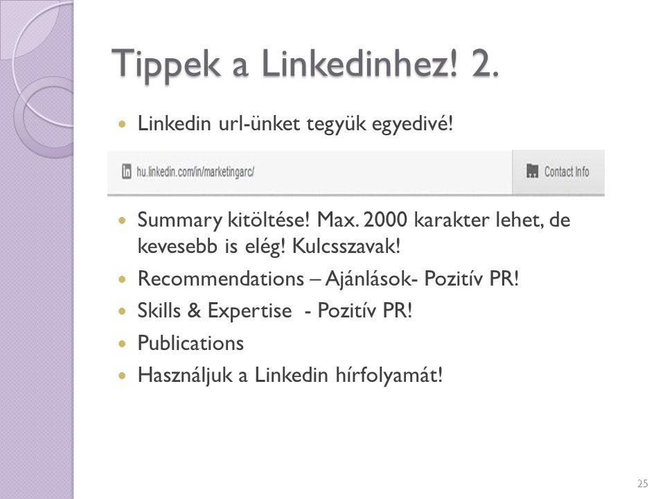 Tippek a Linkedinhez! 2. Linkedin url-ünket tegyük egyedivé! Summary kitöltése! Max. 2000 karakter lehet, de kevesebb is elég! Kulcsszavak! Recommenda