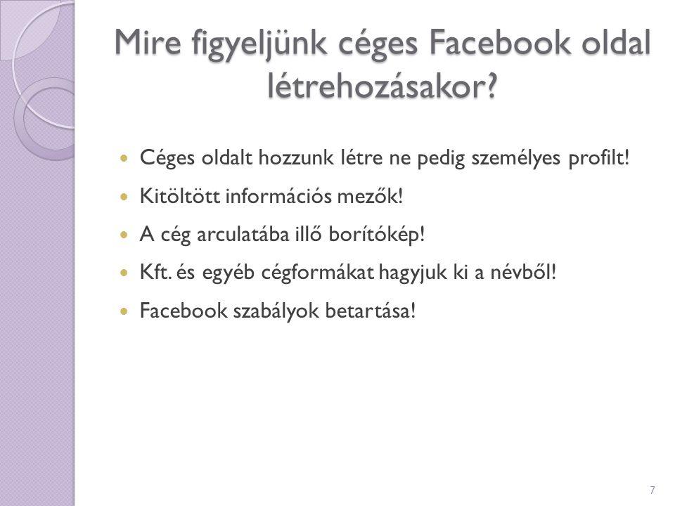 Mire figyeljünk céges Facebook oldal létrehozásakor? Céges oldalt hozzunk létre ne pedig személyes profilt! Kitöltött információs mezők! A cég arculat