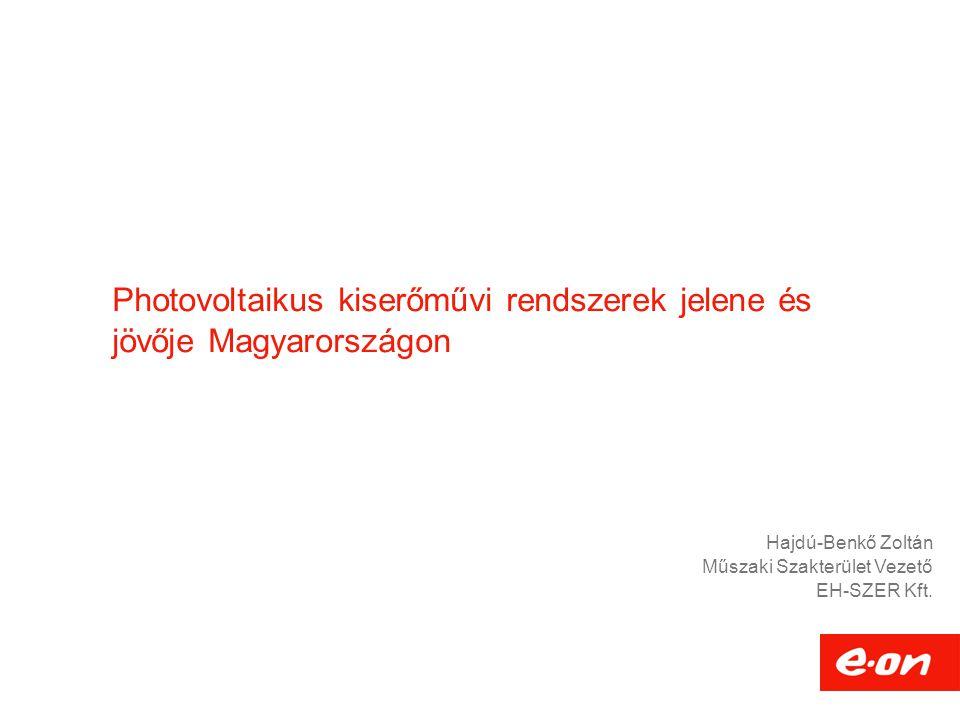 Photovoltaikus kiserőművi rendszerek jelene és jövője Magyarországon Hajdú-Benkő Zoltán Műszaki Szakterület Vezető EH-SZER Kft.