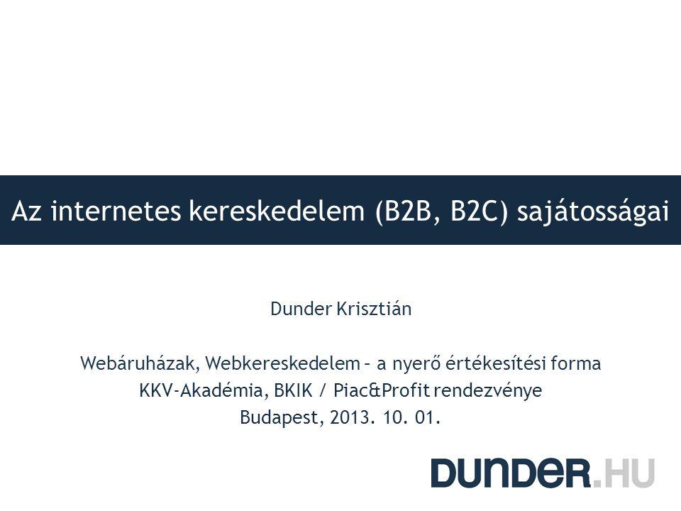 Az internetes kereskedelem (B2B, B2C) sajátosságai Dunder Krisztián Webáruházak, Webkereskedelem – a nyerő értékesítési forma KKV-Akadémia, BKIK / Pia