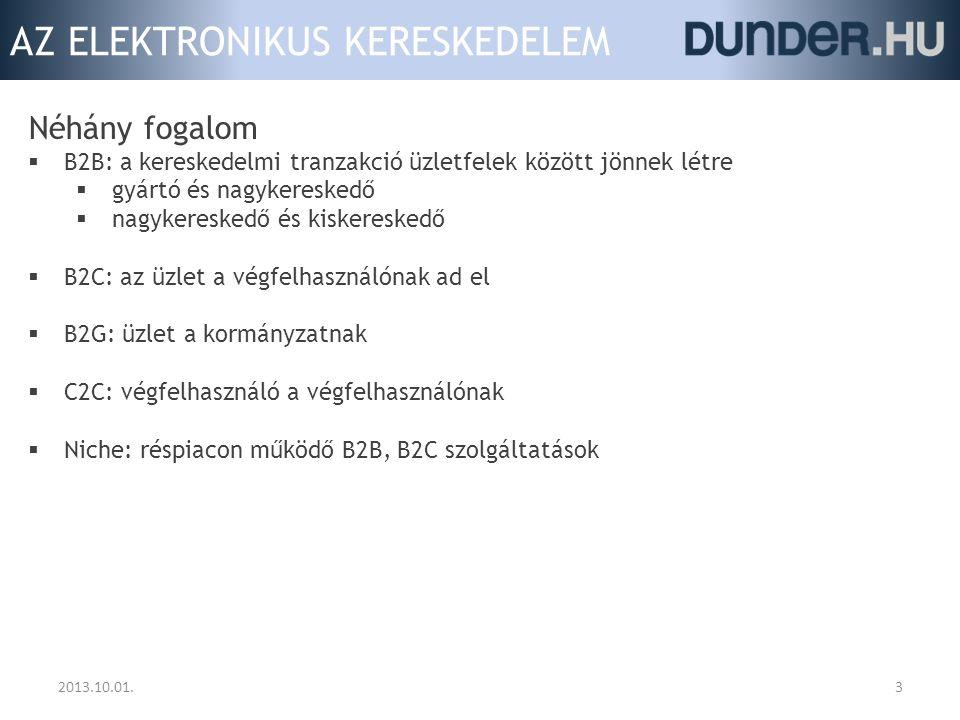 AZ ELEKTRONIKUS KERESKEDELEM 32013.10.01. Néhány fogalom  B2B: a kereskedelmi tranzakció üzletfelek között jönnek létre  gyártó és nagykereskedő  n
