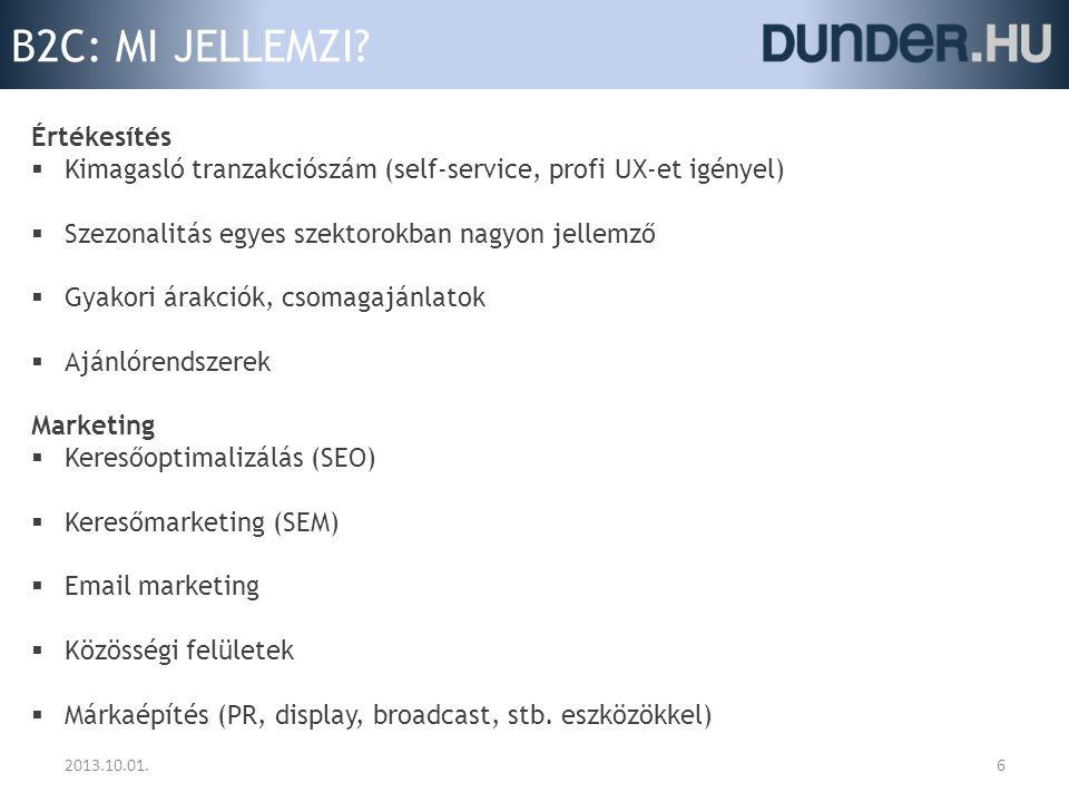 B2C: MI JELLEMZI? 6 Értékesítés  Kimagasló tranzakciószám (self-service, profi UX-et igényel)  Szezonalitás egyes szektorokban nagyon jellemző  Gya