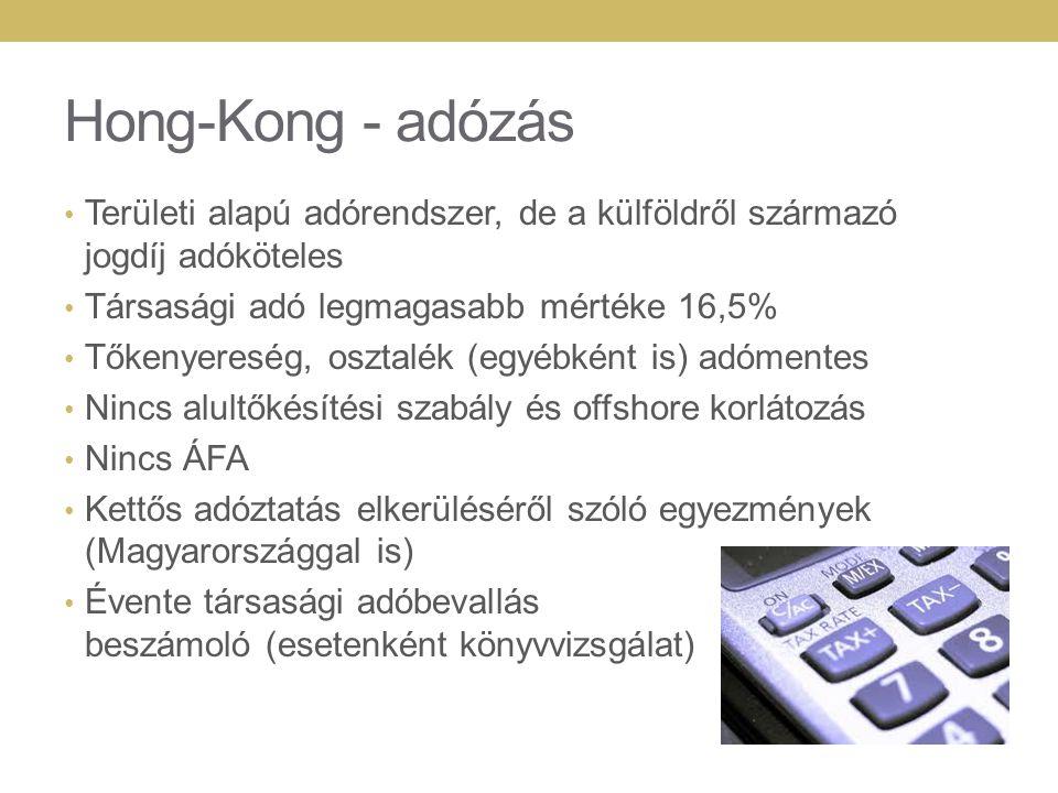 Hong-Kong - adózás Területi alapú adórendszer, de a külföldről származó jogdíj adóköteles Társasági adó legmagasabb mértéke 16,5% Tőkenyereség, osztalék (egyébként is) adómentes Nincs alultőkésítési szabály és offshore korlátozás Nincs ÁFA Kettős adóztatás elkerüléséről szóló egyezmények (Magyarországgal is) Évente társasági adóbevallás és beszámoló (esetenként könyvvizsgálat)