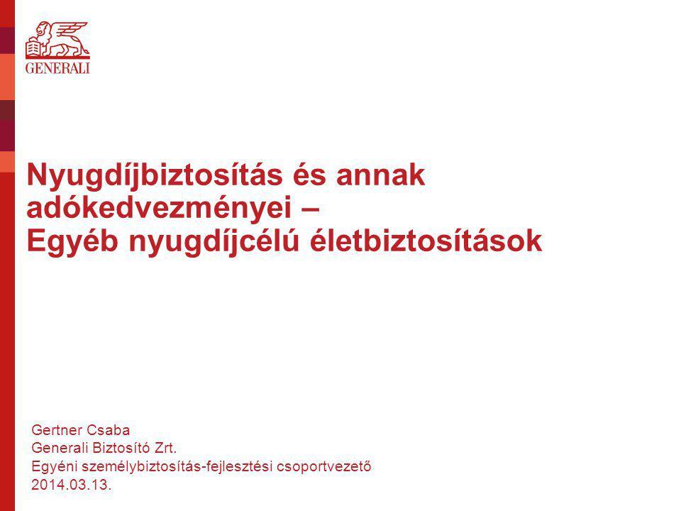 Nyugdíjbiztosítás és annak adókedvezményei – Egyéb nyugdíjcélú életbiztosítások Gertner Csaba Generali Biztosító Zrt. Egyéni személybiztosítás-fejlesz