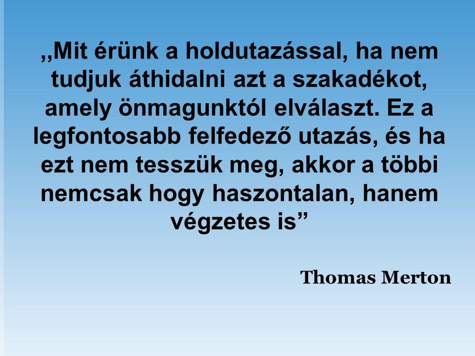 Thomas Merton,,Mit érünk a holdutazással, ha nem tudjuk áthidalni azt a szakadékot, amely önmagunktól elválaszt.