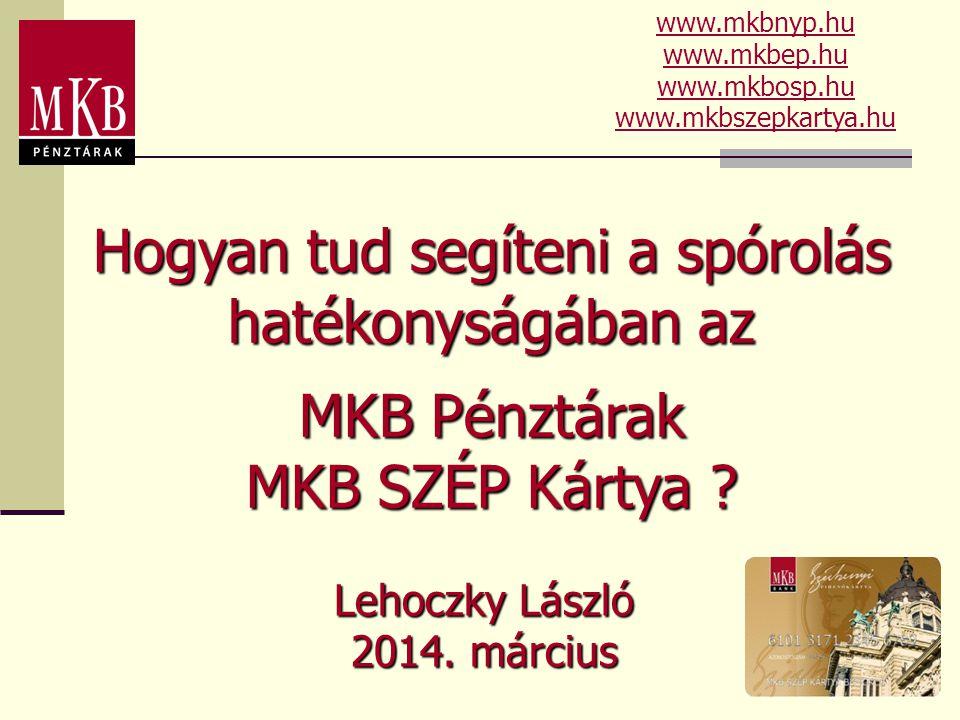 Lehoczky László 2014. március www.mkbnyp.hu www.mkbep.hu www.mkbosp.hu www.mkbszepkartya.hu Hogyan tud segíteni a spórolás hatékonyságában az MKB Pénz