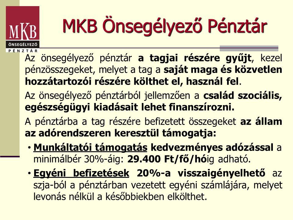 MKB Önsegélyező Pénztár Az önsegélyező pénztár a tagjai részére gyűjt, kezel pénzösszegeket, melyet a tag a saját maga és közvetlen hozzátartozói rész