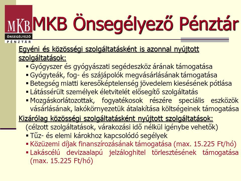 MKB Önsegélyező Pénztár Egyéni és közösségi szolgáltatásként is azonnal nyújtott szolgáltatások:  Gyógyszer és gyógyászati segédeszköz árának támogat