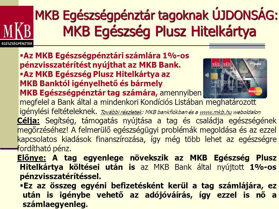 MKB Egészségpénztár tagoknak ÚJDONSÁG: MKB Egészség Plusz Hitelkártya  Az MKB Egészségpénztári számlára 1%-os pénzvisszatérítést nyújthat az MKB Bank