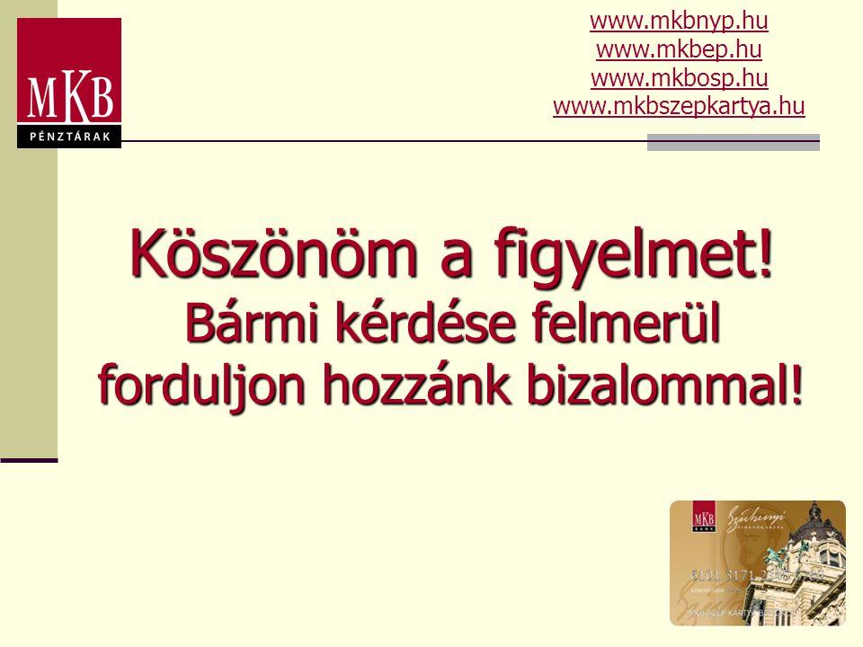 Köszönöm a figyelmet! Bármi kérdése felmerül forduljon hozzánk bizalommal! www.mkbnyp.hu www.mkbep.hu www.mkbosp.hu www.mkbszepkartya.hu