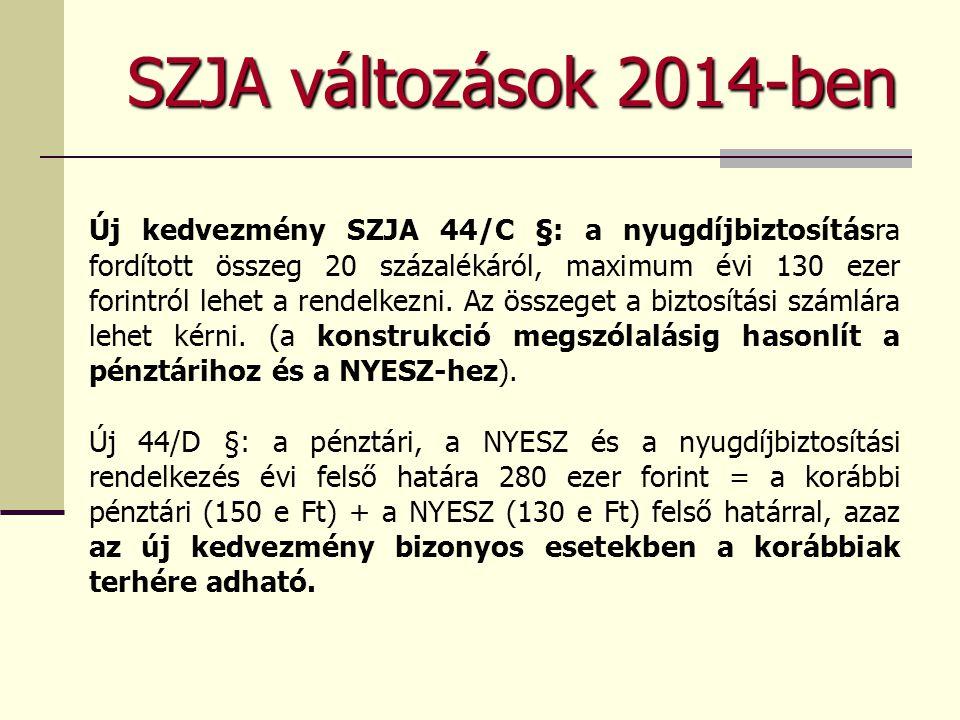 SZJA változások 2014-ben Új kedvezmény SZJA 44/C §: a nyugdíjbiztosításra fordított összeg 20 százalékáról, maximum évi 130 ezer forintról lehet a ren