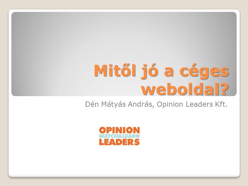 Mitől jó a céges weboldal? Dén Mátyás András, Opinion Leaders Kft.