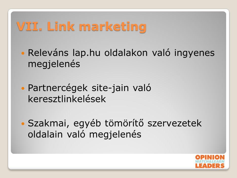 VII. Link marketing Releváns lap.hu oldalakon való ingyenes megjelenés Partnercégek site-jain való keresztlinkelések Szakmai, egyéb tömörítő szervezet