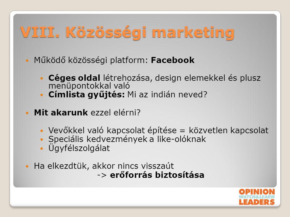 VIII. Közösségi marketing Működő közösségi platform: Facebook Céges oldal létrehozása, design elemekkel és plusz menüpontokkal való Címlista gyűjtés: