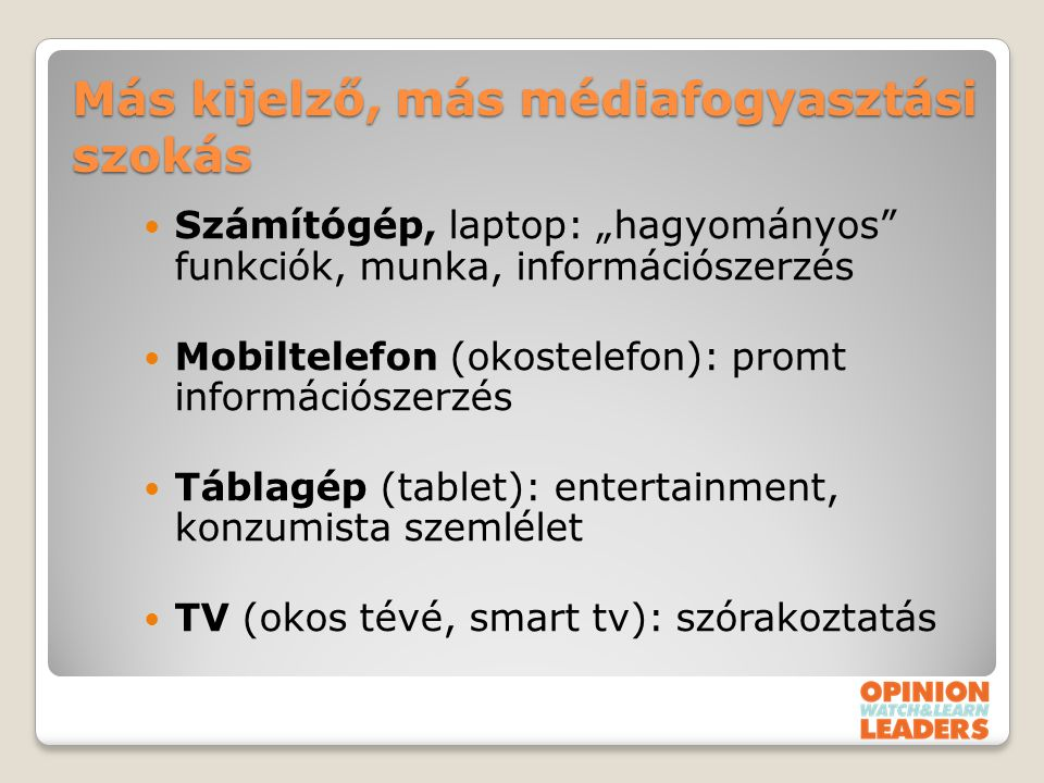 """Más kijelző, más médiafogyasztási szokás Számítógép, laptop: """"hagyományos"""" funkciók, munka, információszerzés Mobiltelefon (okostelefon): promt inform"""