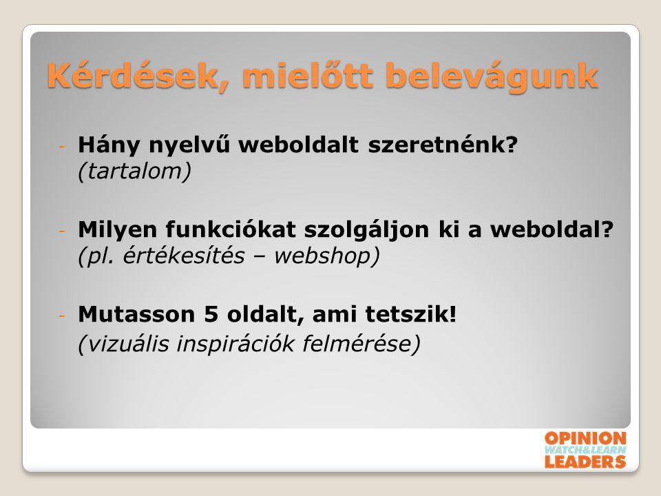 Kérdések, mielőtt belevágunk - Hány nyelvű weboldalt szeretnénk? (tartalom) - Milyen funkciókat szolgáljon ki a weboldal? (pl. értékesítés – webshop)