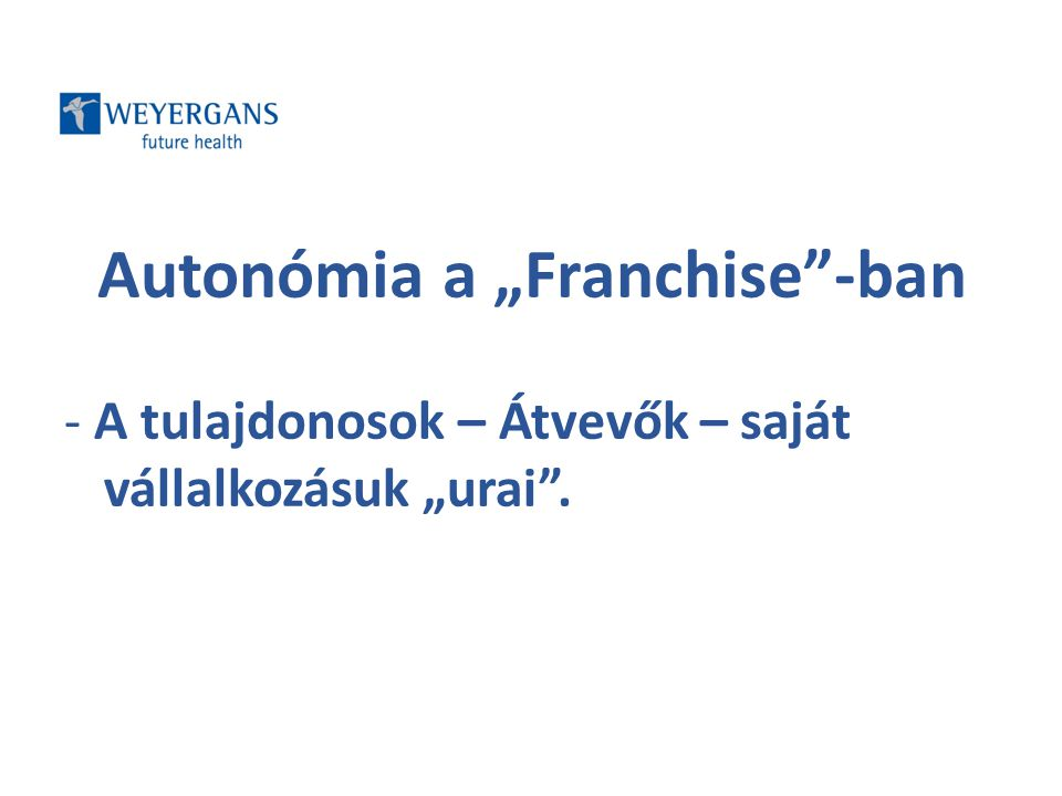 """Autonómia a """"Franchise""""-ban - A tulajdonosok – Átvevők – saját vállalkozásuk """"urai""""."""