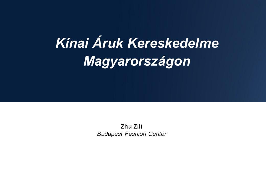 Kínai Áruk Kereskedelme Magyarországon Zhu Zili Budapest Fashion Center