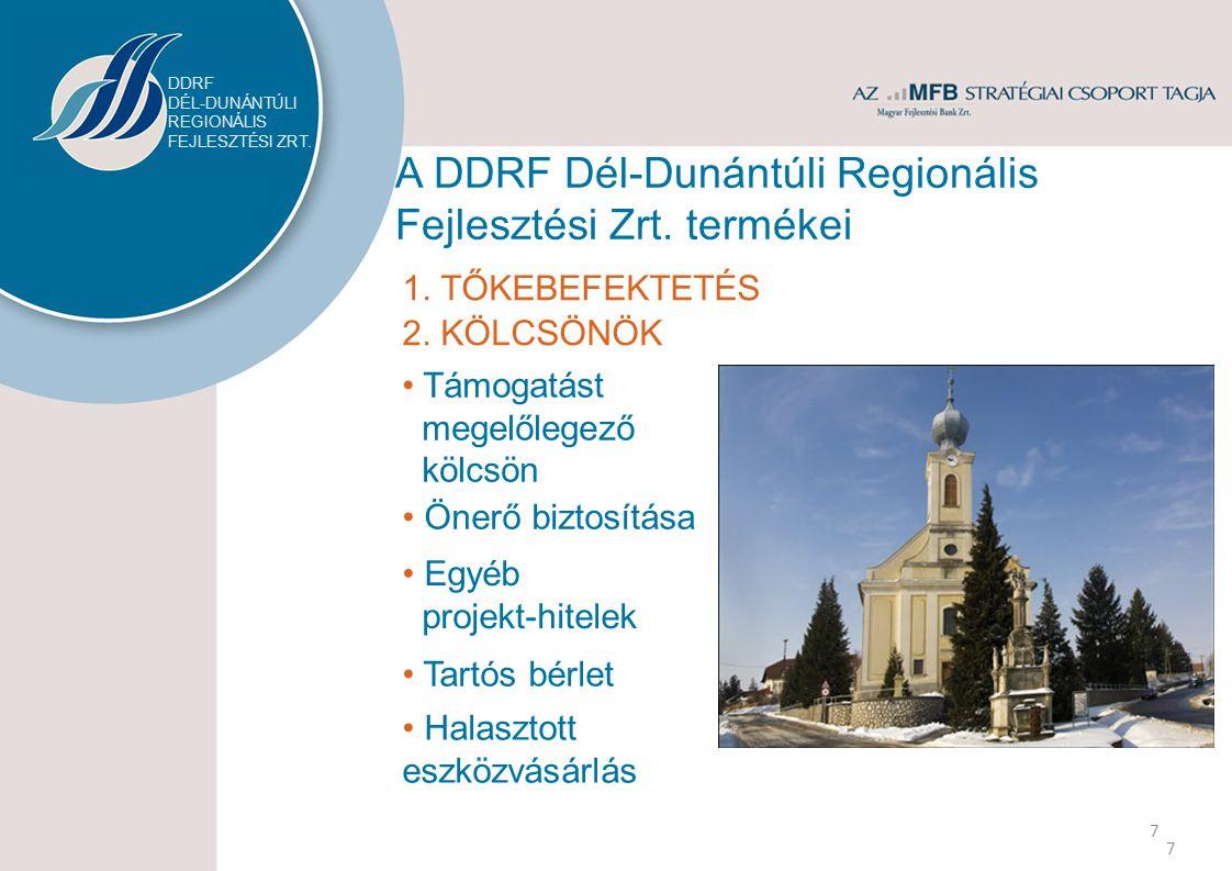 A DDRF Dél-Dunántúli Regionális Fejlesztési Zrt. termékei 7 1.