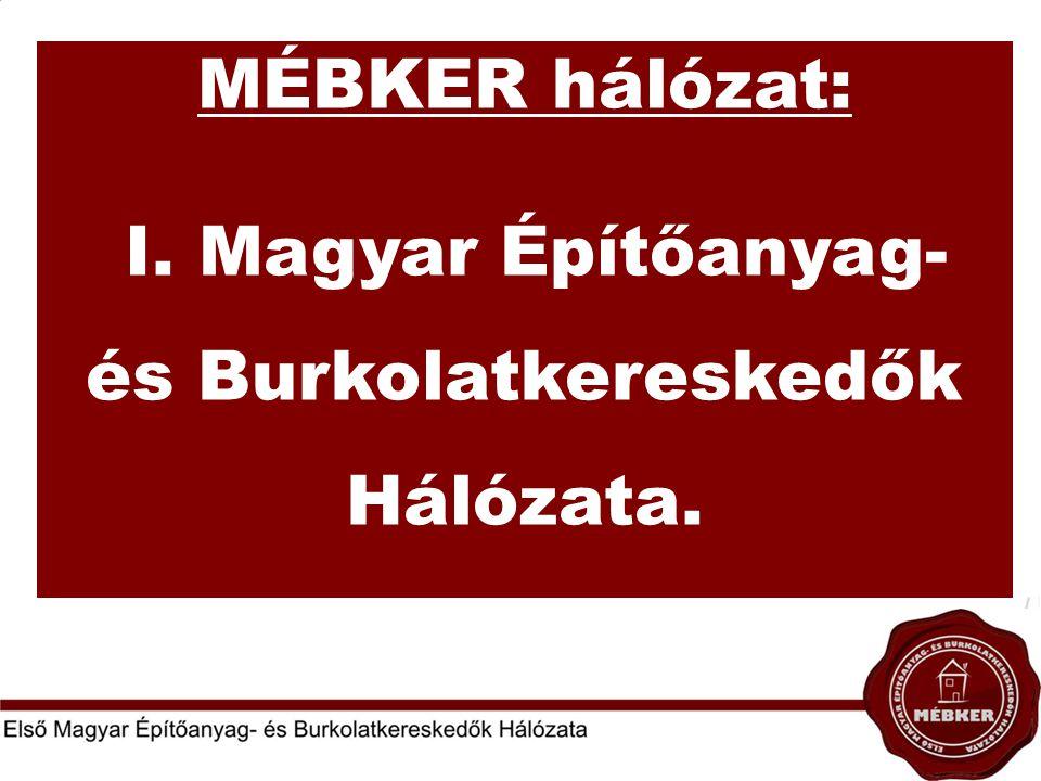 MÉBKER hálózat: I. Magyar Építőanyag- és Burkolatkereskedők Hálózata.