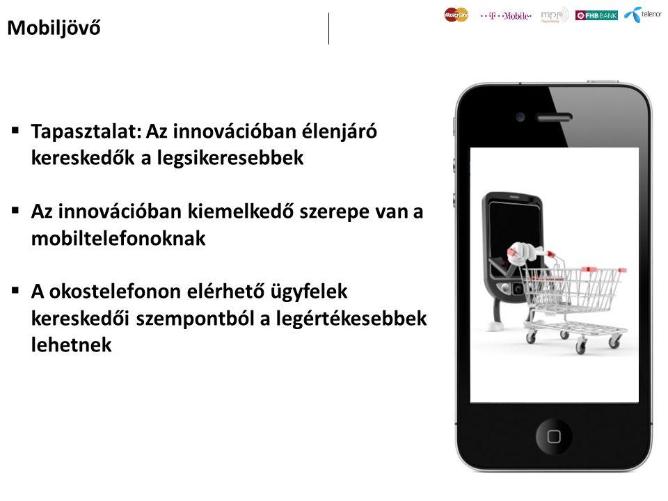 Mobiljövő  Tapasztalat: Az innovációban élenjáró kereskedők a legsikeresebbek  Az innovációban kiemelkedő szerepe van a mobiltelefonoknak  A okoste