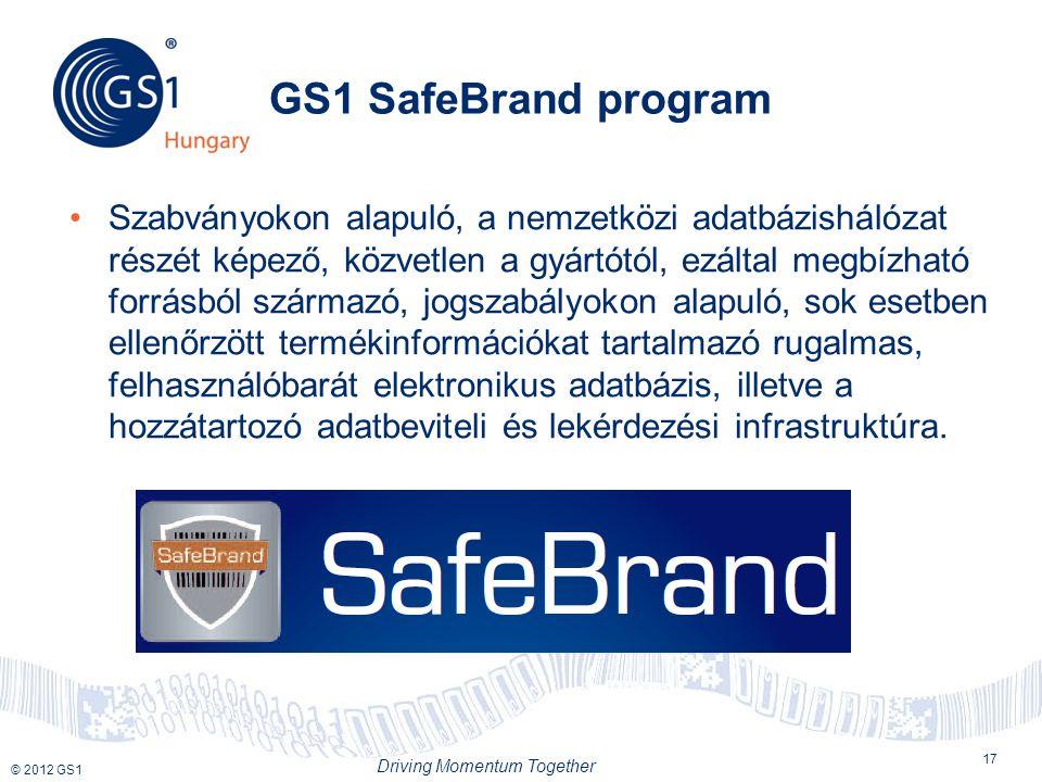 © 2012 GS1 Driving Momentum Together GS1 SafeBrand program 17 Szabványokon alapuló, a nemzetközi adatbázishálózat részét képező, közvetlen a gyártótól, ezáltal megbízható forrásból származó, jogszabályokon alapuló, sok esetben ellenőrzött termékinformációkat tartalmazó rugalmas, felhasználóbarát elektronikus adatbázis, illetve a hozzátartozó adatbeviteli és lekérdezési infrastruktúra.