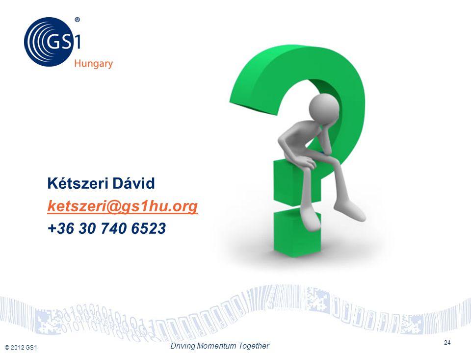 © 2012 GS1 Driving Momentum Together 24 Kétszeri Dávid ketszeri@gs1hu.org +36 30 740 6523