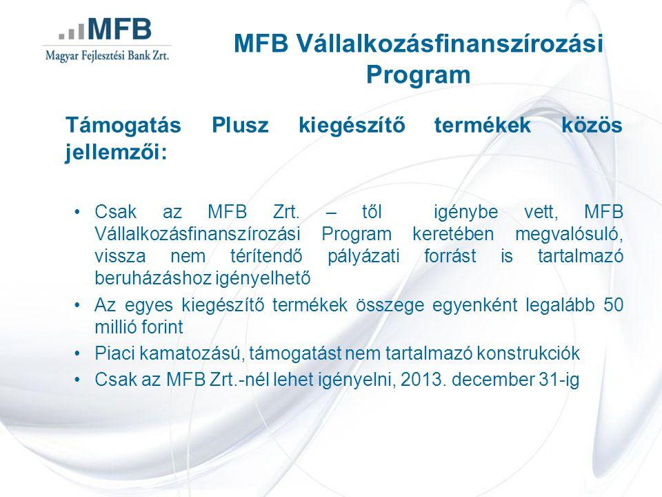 Támogatás Plusz kiegészítő termékek közös jellemzői: Csak az MFB Zrt. – től igénybe vett, MFB Vállalkozásfinanszírozási Program keretében megvalósuló,