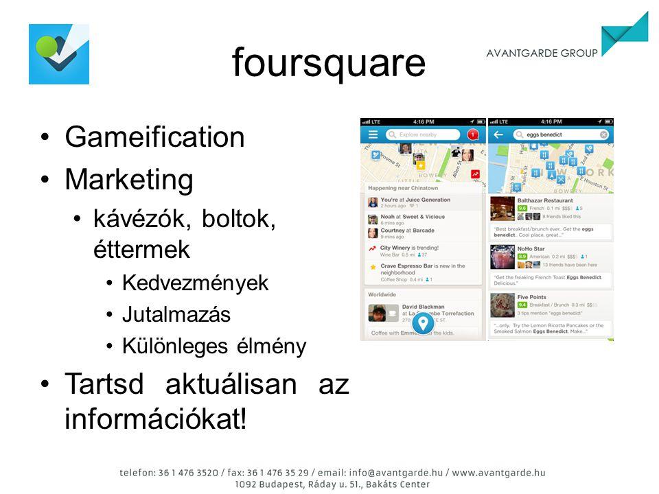 foursquare Gameification Marketing kávézók, boltok, éttermek Kedvezmények Jutalmazás Különleges élmény Tartsd aktuálisan az információkat!