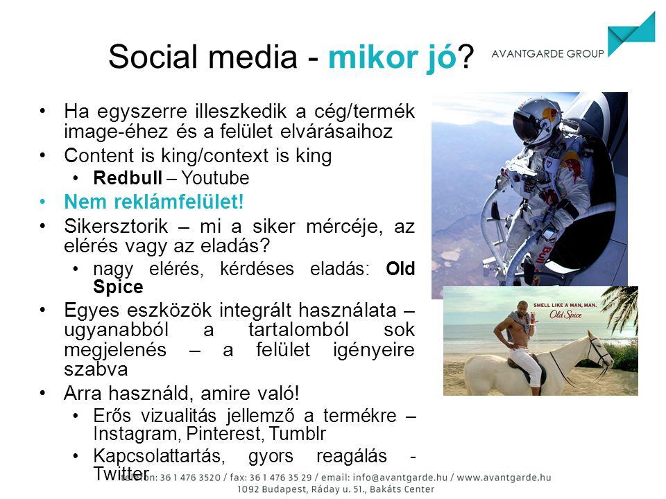 Social media - mikor jó? Ha egyszerre illeszkedik a cég/termék image-éhez és a felület elvárásaihoz Content is king/context is king Redbull – Youtube