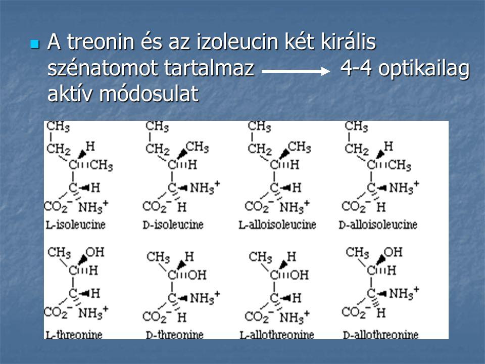 A treonin és az izoleucin két királis szénatomot tartalmaz 4-4 optikailag aktív módosulat A treonin és az izoleucin két királis szénatomot tartalmaz 4
