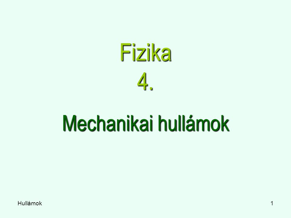 Hullámok1 Fizika 4. Mechanikai hullámok