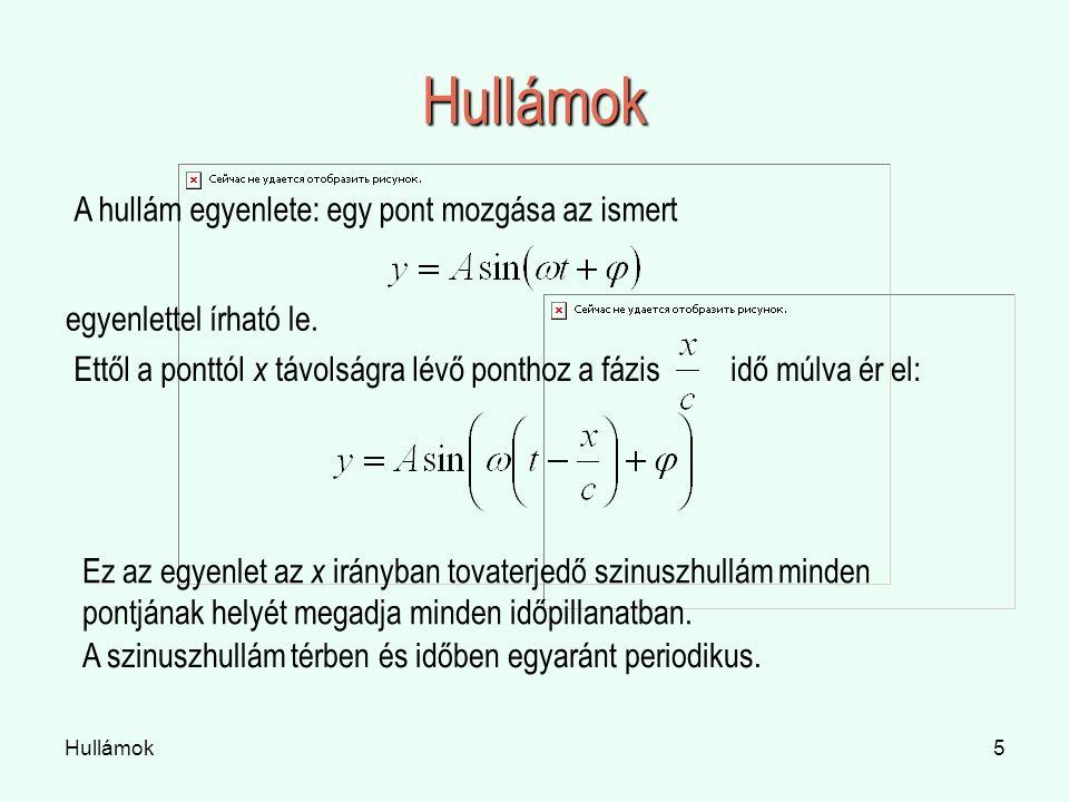 Hullámok5 Hullámok A hullám egyenlete: egy pont mozgása az ismert egyenlettel írható le.