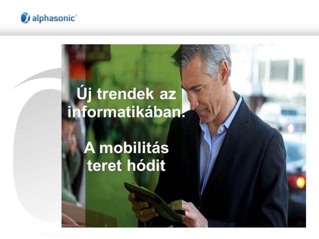 Új trendek az informatikában. A mobilitás teret hódit